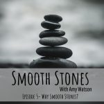 Read more about the article Episode 5 – Why Smooth Stones