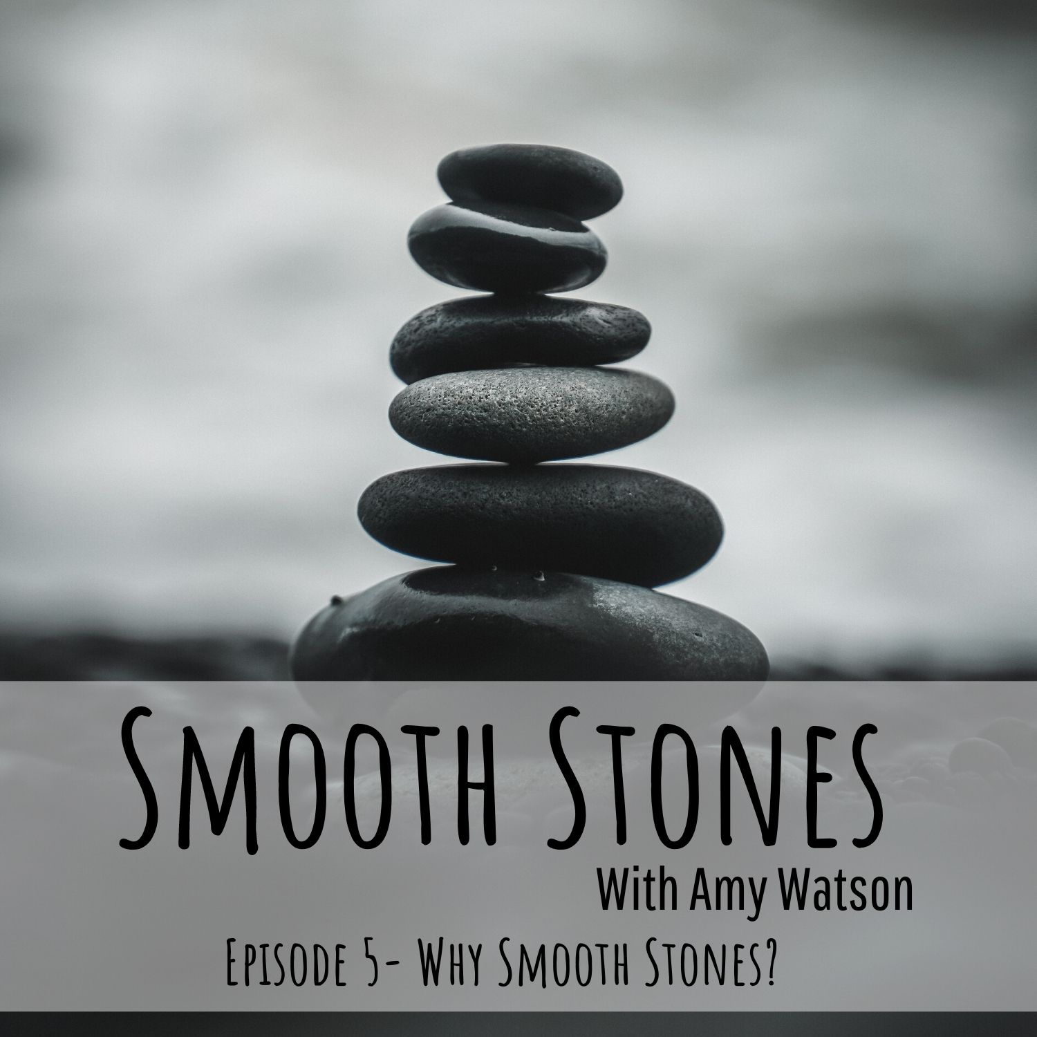 You are currently viewing Episode 5 – Why Smooth Stones