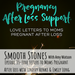Read more about the article Episode 35 – Love Letters to Moms Pregnant After Loss