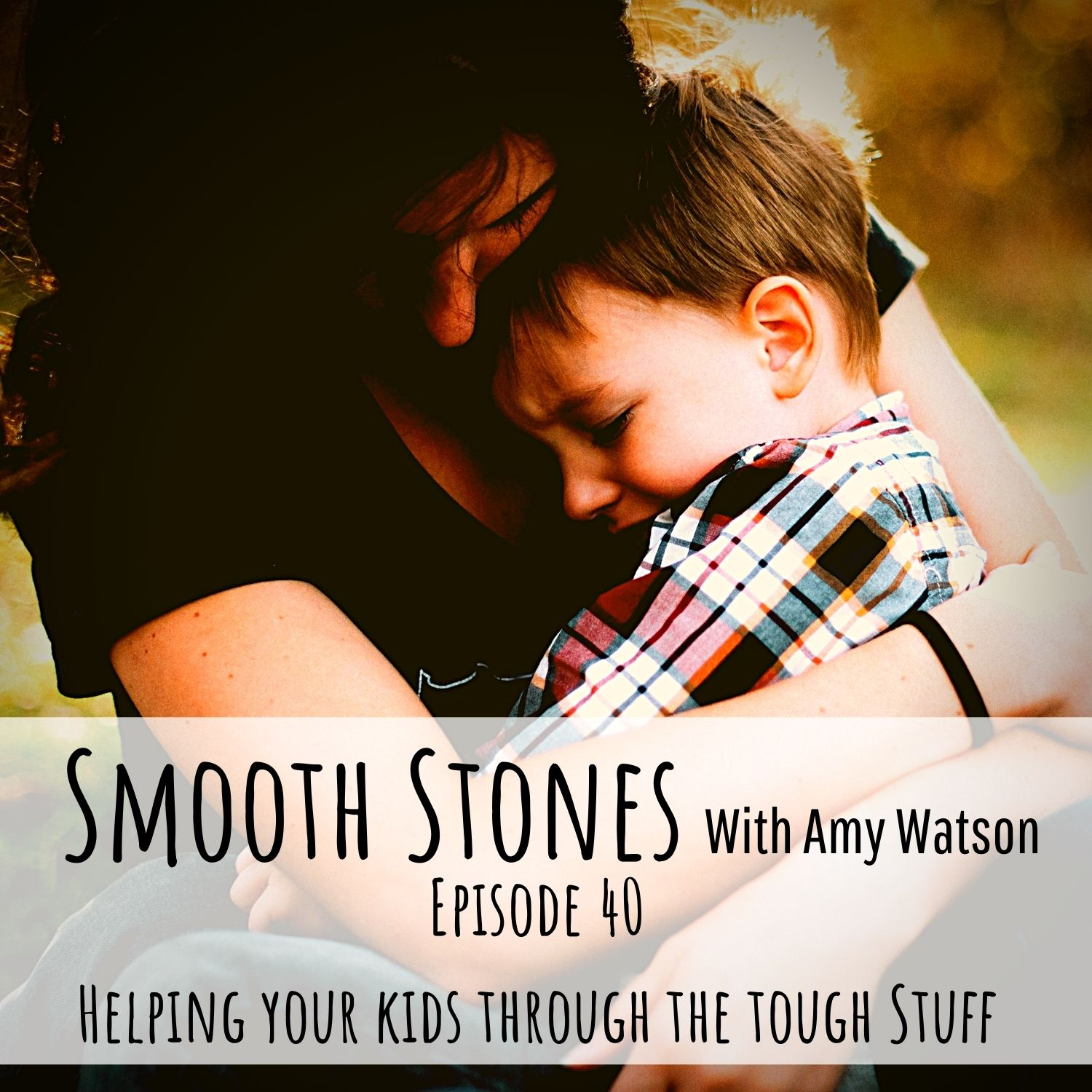 You are currently viewing Episode 40 – Helping your Kids Through the Tough Stuff